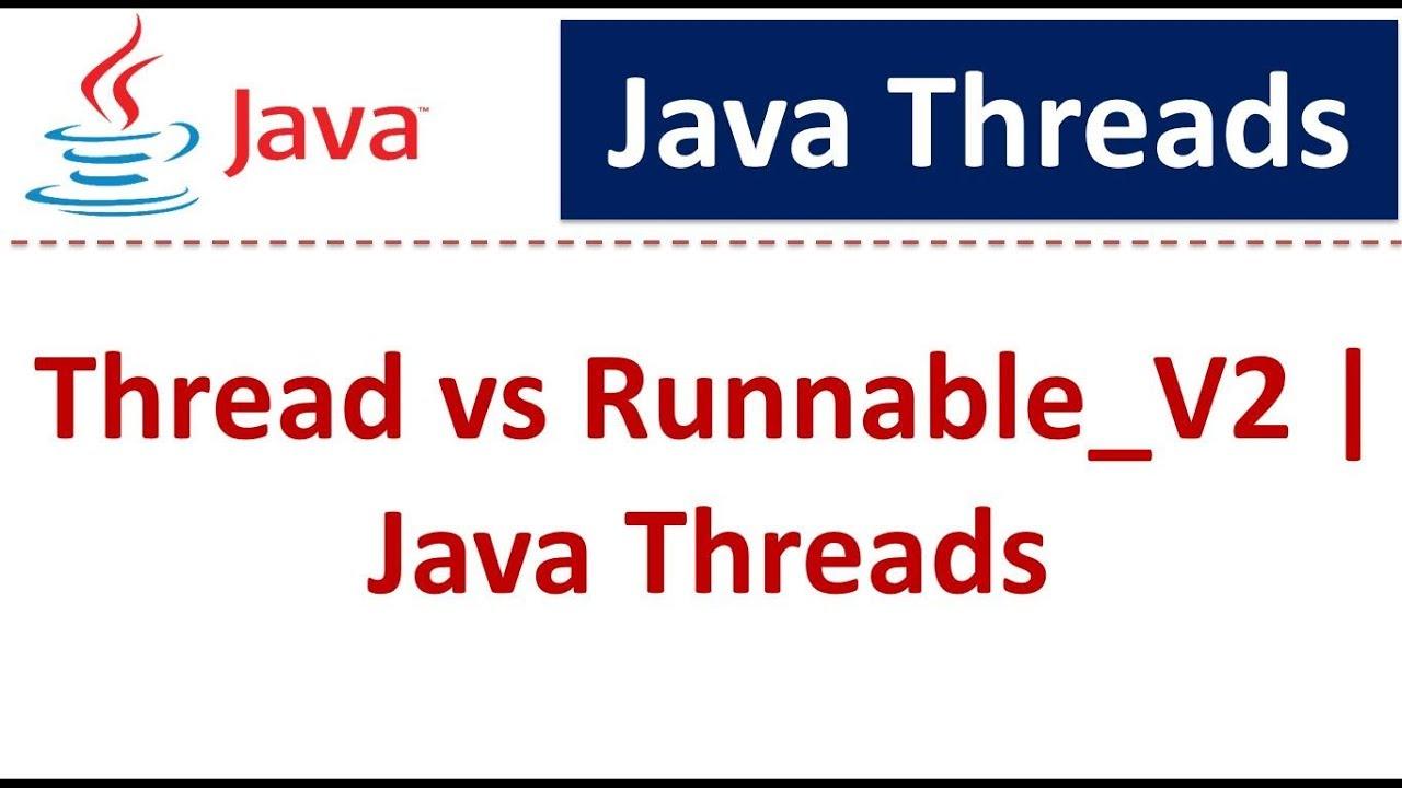 java tutorial java threads thread vs runnable v2