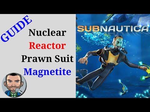 Subnautica Guide 2018   Nuclear Reactor Fragments, Prawn Suit Arm Fragments, Magnetite
