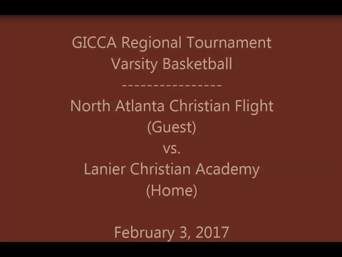 North Atlanta Christian Flight vs Lanier Christian Academy - GICCA Varsity Reg Tournament 02/03/2017