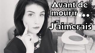 AVANT DE MOURIR... J