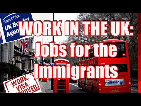 WORK IN THE UK:  JOBS  AVAILABLE For IMMIGRANTS