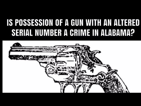 Is Possession Of A Gun With An Altered Serial Number A Crime In Alabama?