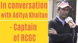 In conversation with the Captain of the Royal Calcutta Golf Club Mr. Aditya Khaitan.