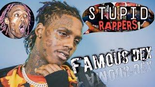 STUPID RAPPERS©: Famous Dex
