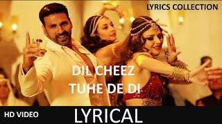DIL CHEEZ TUJHE DEDI Full Song (Lyrical) | AIRLIFT | Akshay Kumar | Ankit Tiwari, Arijit Singh