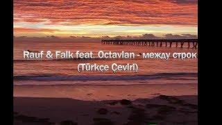 Rauf & Faik feat. Octavian - между строк (Türkçe Çeviri) #rauffaik #междустрок #türkçeçeviri Resimi