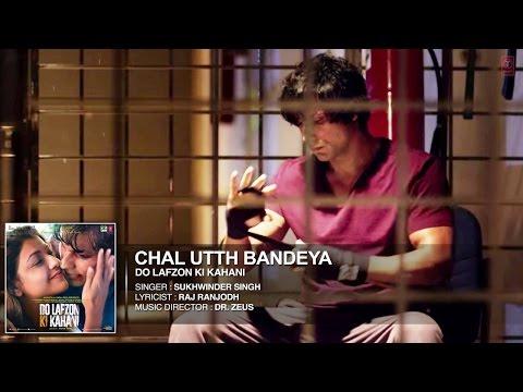 CHAL UTTH BANDEYA - Do Lafzon Ki Kahani FULL SONG LYRICS | Sukhwinder Singh | Randeep Hooda