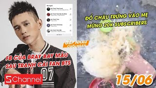 FB của Bray bay màu sau tranh cãi fan BTS   Đổ chậu trứng vào mẹ mừng 20k subscribers - GNCN 15/6