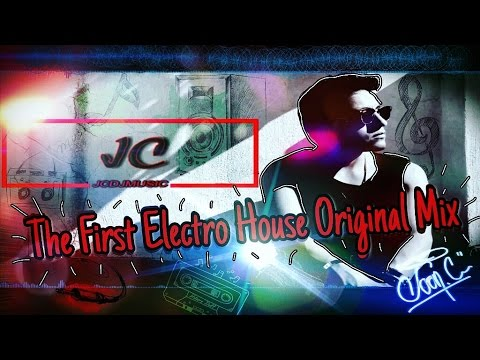 Download THE FIRST ELECTRO HOUSE ORIGINAL MIX - JC DJ