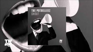 The Potbelleez - Shout