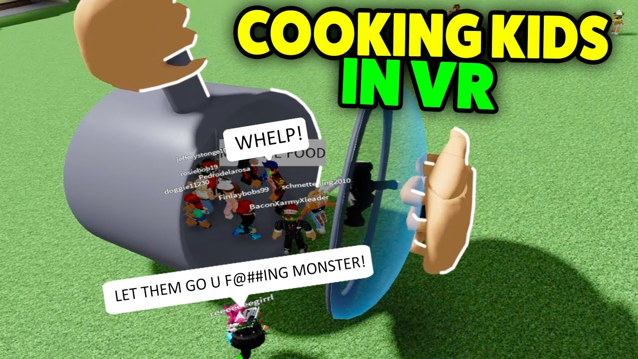 Roblox Vr Hands But I Decided To Cook Kids Again Funny Moments Youtube