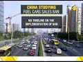 China studying fuel cars sales ban though no timeline on implementation of same