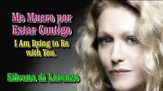 Me Muero por Estar Contigo - Silvana di Lorenzo (Subt. en español & English)
