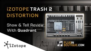 iZotope Trash 2 - Distort, Mangle and Transform - With Quadrant