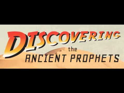 Part 3 - Discovering the Ancient Prophets