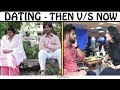 Dating (Then vs Now) || JaiPuru