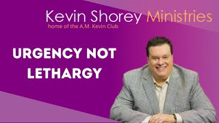 Urgency Not Lethargy - A.M. Kevin Club