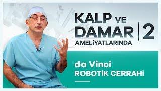 Kalp ve Damar Ameliyatlarında 39;39;da Vinci Robotik Cerrahi39;39; Tedavisi  Prof Dr Cem Alhan