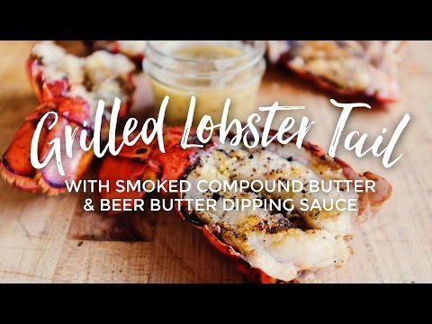 Grilled Lobster Tails with Cold Smoked Compound Butter