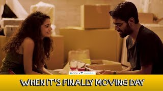 Dice Media | When Its Finally Moving Day | Ft. Mithila Palkar and Dhruv Sehgal