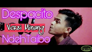 Parodi Despacito ( Versi Minang ) Luis Fonsi Feat Daddy Yankee Ndeh Taibo Subtitle Bahasa Indonesia Mp3