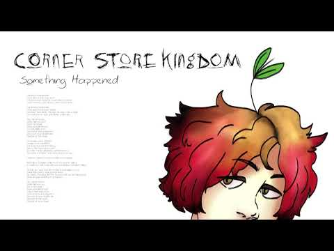 CORNER STORE KINGDOM - Something Happened (Official Audio)