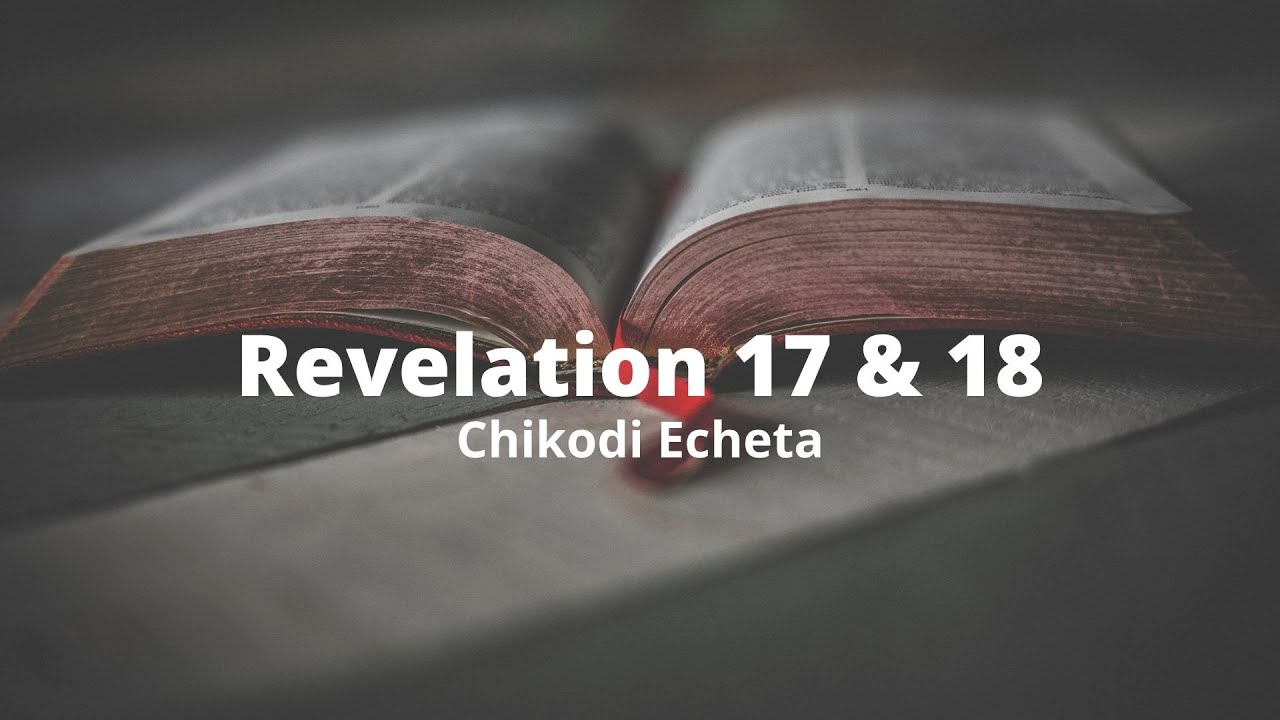 Revelation 17 & 18 - Chikodi Echeta