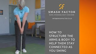 Structure your arms & body correctly to keep them connected during golf swing