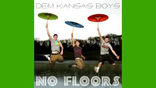 Dem Kansas Boys - All I Need To Say