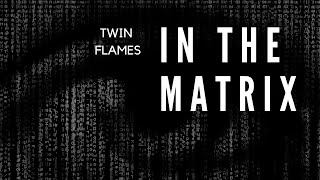 The Matrix Twin Flame ⎮Is your twin flame stuck in the matrix?