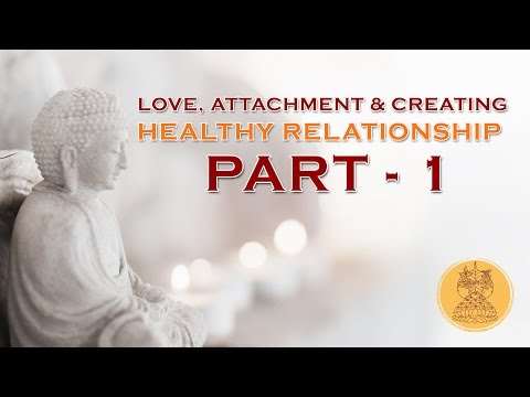 PART  - 1 -  LOVE ATTACHMENT & CREATING HEALTHY RELATIONSHIP by Ven.  AMY MILLER