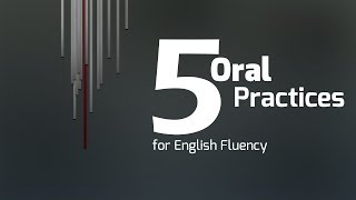 5 Oral Practices for English Fluency