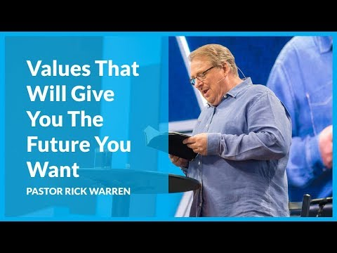 Choosing Values That Will Give You The Future You Want with Rick Warren