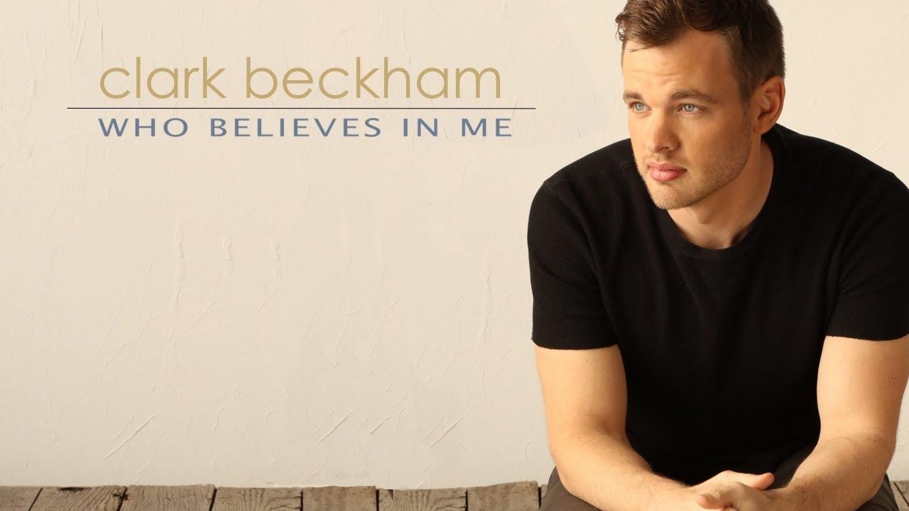 Clark Beckham   Who Believes in Me