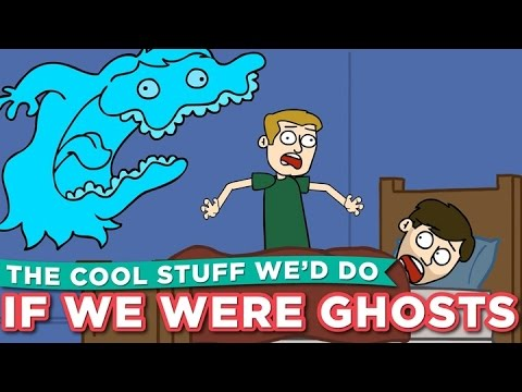 The Cool Stuff We'd Do If We Were Ghosts