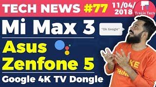 Mi Max 3, Google 4K TV, Asus Zenfone 5 Price, Airtel , Google Assistant, Flipkart Moto days - TTN#77