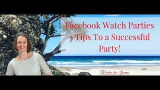 Facebook Watch Party Tutorial | 3 Tips To Hosting A Successful Party