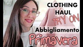Shopping PRIMAVERA 2019 | TRY ON HAUL | Vestiti Indossati