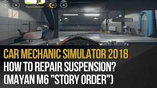 "Car Mechanic Simulator 2018 - How to repair suspension? (Mayan M6 ""Story order"")"