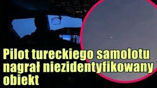 Pilot tureckich linii lotniczych zarejestrował UFO na nagraniu
