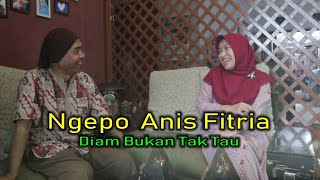 Ngepo Anis Fitria ( Diam Bukan Tak Tau)