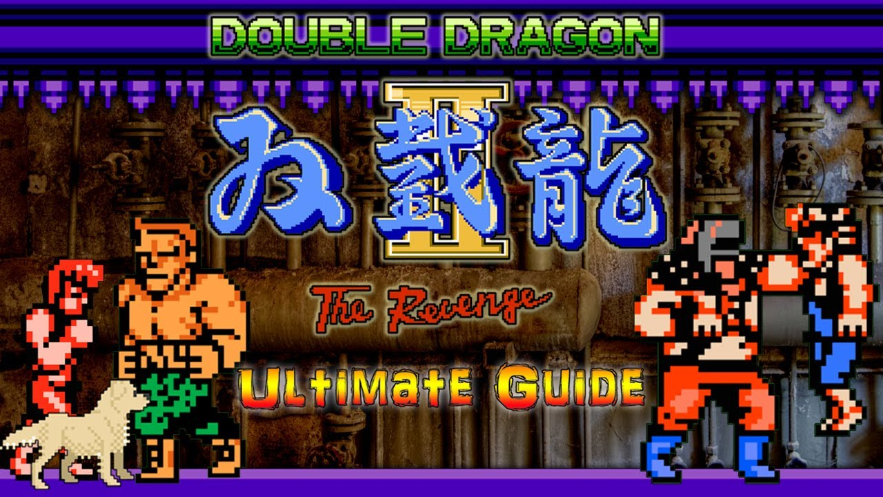 Double Dragon II :The Revenge NES - ULTIMATE GUIDE - Supreme Master   ALL Missions, ALL Bosses, 100%