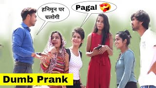 Dumb Prank With Girls ||Prank In India||Bharti Prank