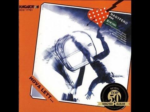 Nagy Feró és a Bikini - Hova lett..... teljes album - HQ - 1983