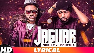 Jaguar (Lyrical) | Sukh-E Ft Bohemia | Latest Punjabi Songs 2018 | Speed Records