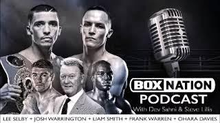 BoxNation Podcast Ep 24 🎙 Selby v Warrington + Frank Warren, Ohara Davies & Liam Smith