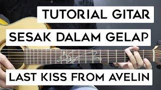 (Tutorial Gitar) LAST KISS FROM AVELIN - Sesak Dalam Gelap   Lengkap Dan Mudah