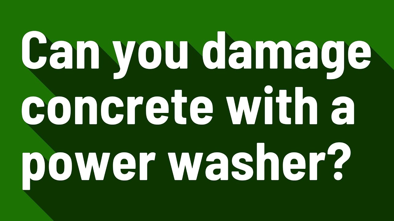 Can you damage concrete with a power washer?