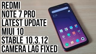 Redmi Note 7 Pro Latest Update Miui 10 Stable 10.3.12 - Finally Camera Lag issue Fixed
