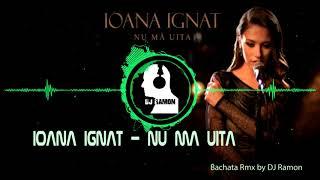Ioana Ignat - Nu ma uita (Bachata Remix by DJ Ramon)